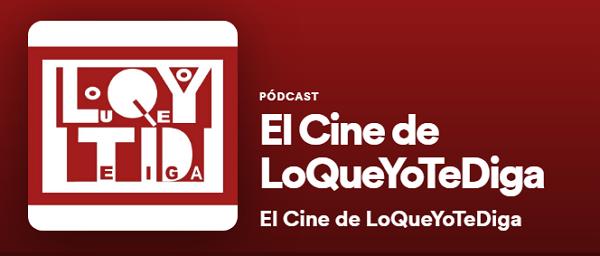 Los mejores podcast de Spotify. Entretenimiento. El Cine de LoQueYoTeDiga