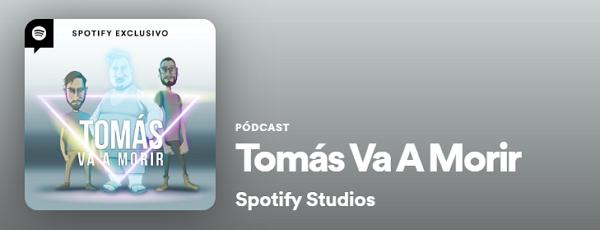 Los mejores podcast de Spotify. Humor. Tomás va a morir