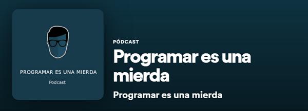 Los mejores podcast de Spotify. Tecnología. Programar es una mierda